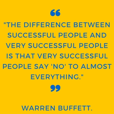-The difference between successful people and very successful people is that very successful people say 'no' to almost everything.-- Warren Buffett.